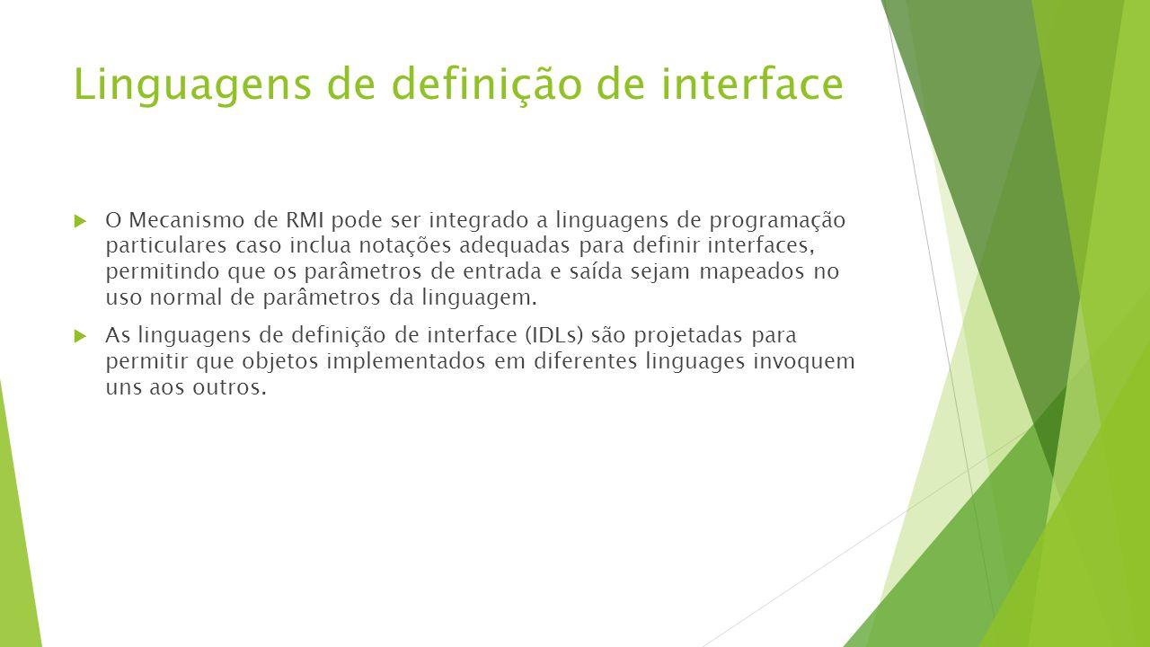 Linguagens de definição de interface  O Mecanismo de RMI pode ser integrado a linguagens de programação particulares caso inclua notações adequadas p
