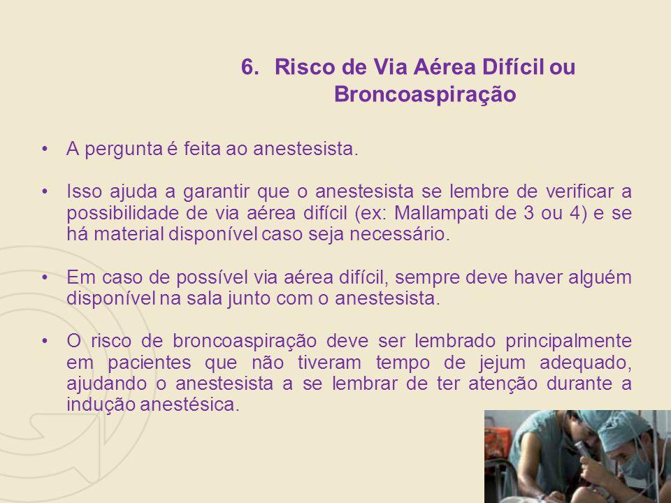 6.Risco de Via Aérea Difícil ou Broncoaspiração A pergunta é feita ao anestesista.