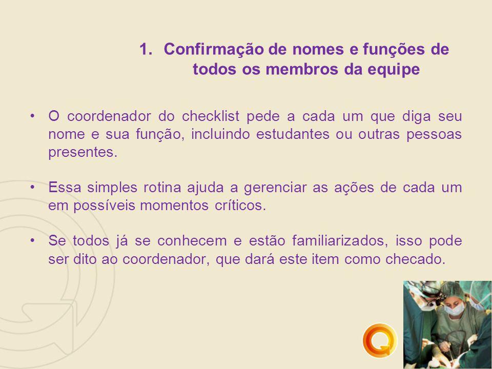 1.Confirmação de nomes e funções de todos os membros da equipe O coordenador do checklist pede a cada um que diga seu nome e sua função, incluindo estudantes ou outras pessoas presentes.