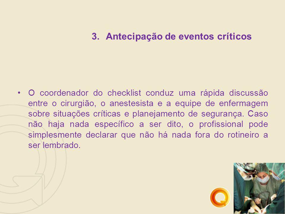 3.Antecipação de eventos críticos O coordenador do checklist conduz uma rápida discussão entre o cirurgião, o anestesista e a equipe de enfermagem sobre situações críticas e planejamento de segurança.