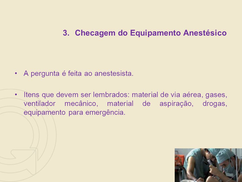 3.Checagem do Equipamento Anestésico A pergunta é feita ao anestesista.