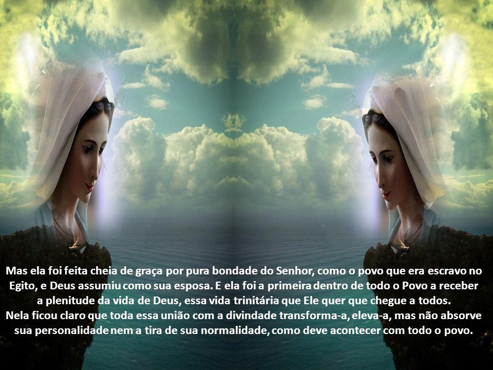 Mas ela foi feita cheia de graça por pura bondade do Senhor, como o povo que era escravo no Egito, e Deus assumiu como sua esposa.