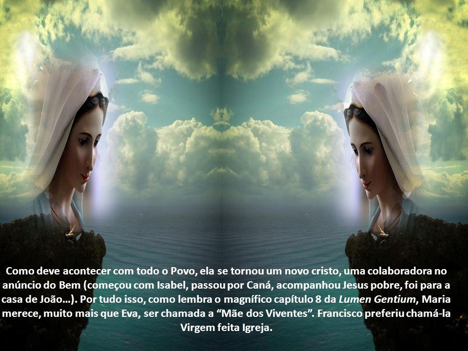 Como deve acontecer com todo o Povo, ela se tornou um novo cristo, uma colaboradora no anúncio do Bem (começou com Isabel, passou por Caná, acompanhou Jesus pobre, foi para a casa de João…).