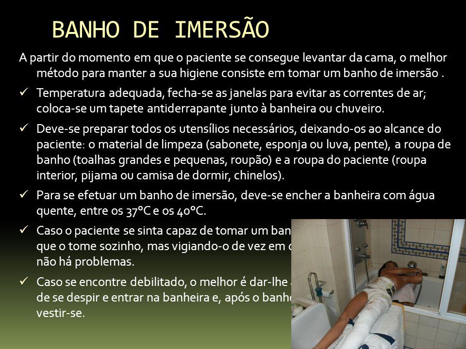 BANHO DE IMERSÃO A partir do momento em que o paciente se consegue levantar da cama, o melhor método para manter a sua higiene consiste em tomar um ba