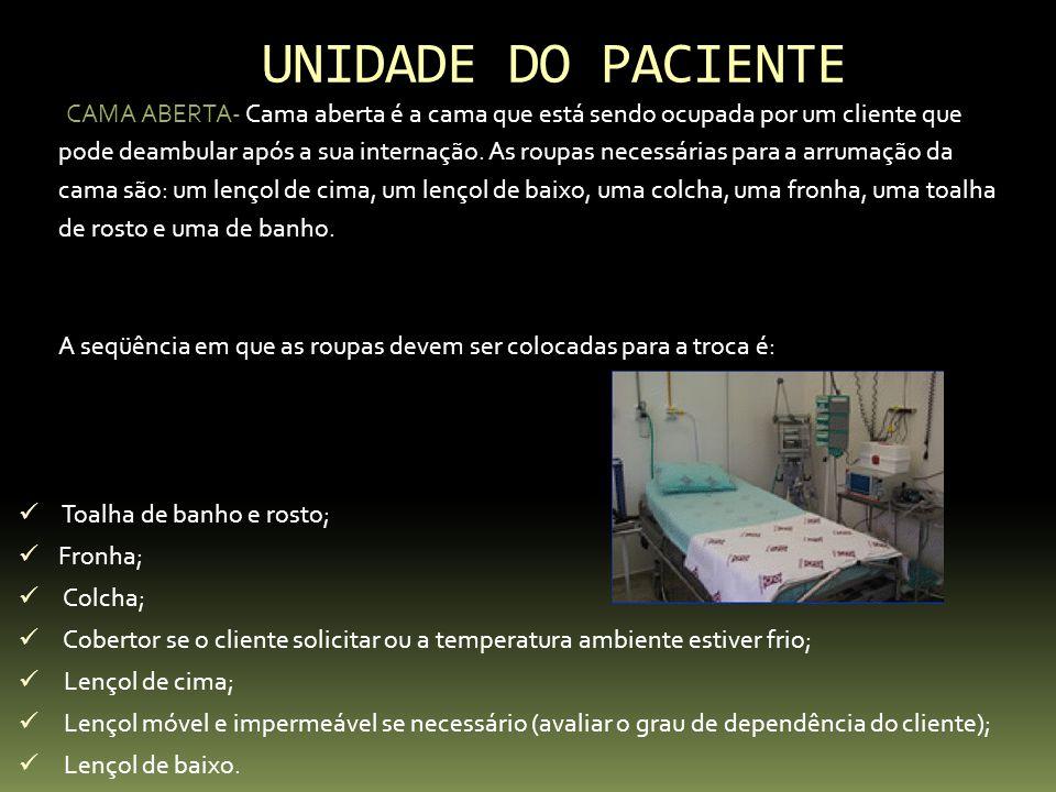 UNIDADE DO PACIENTE CAMA ABERTA- Cama aberta é a cama que está sendo ocupada por um cliente que pode deambular após a sua internação. As roupas necess