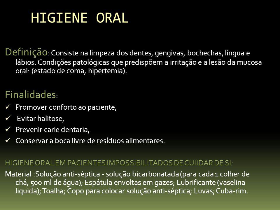 HIGIENE ORAL Definição : Consiste na limpeza dos dentes, gengivas, bochechas, língua e lábios. Condições patológicas que predispõem a irritação e a le