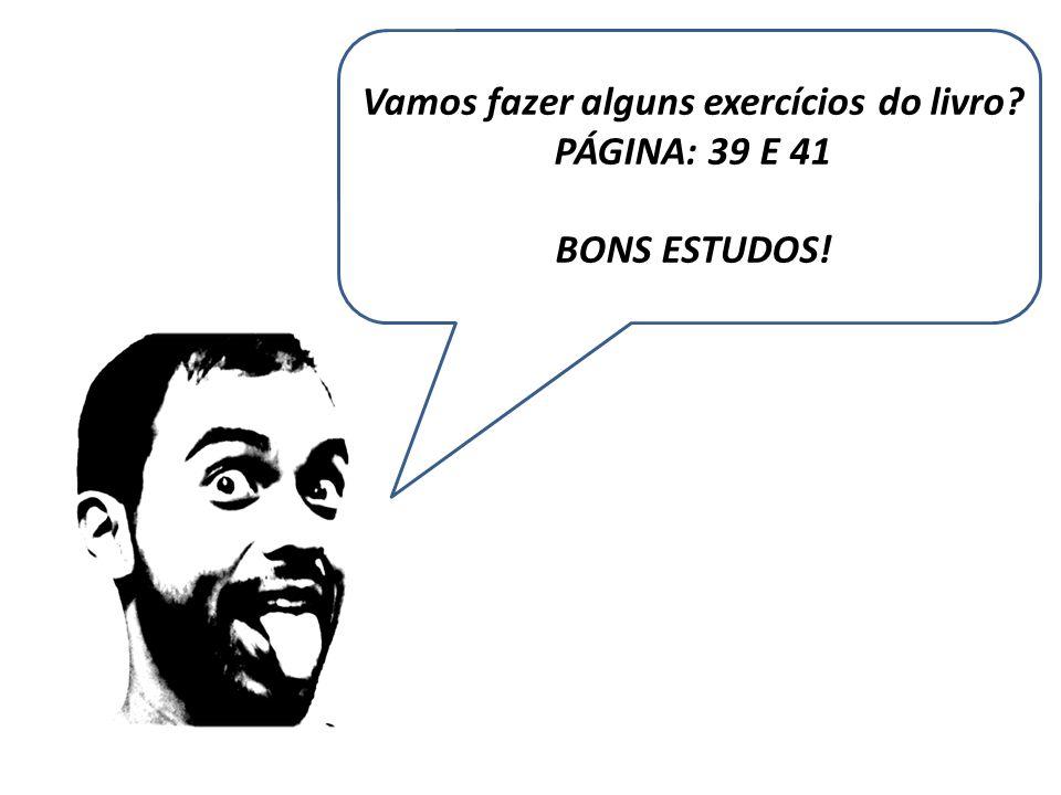 Vamos fazer alguns exercícios do livro? PÁGINA: 39 E 41 BONS ESTUDOS!