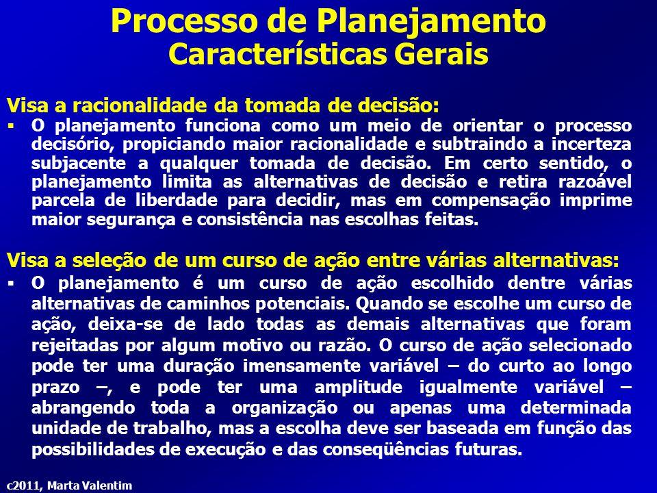 c2011, Marta Valentim Processo de Planejamento Características Gerais Visa a racionalidade da tomada de decisão:  O planejamento funciona como um mei
