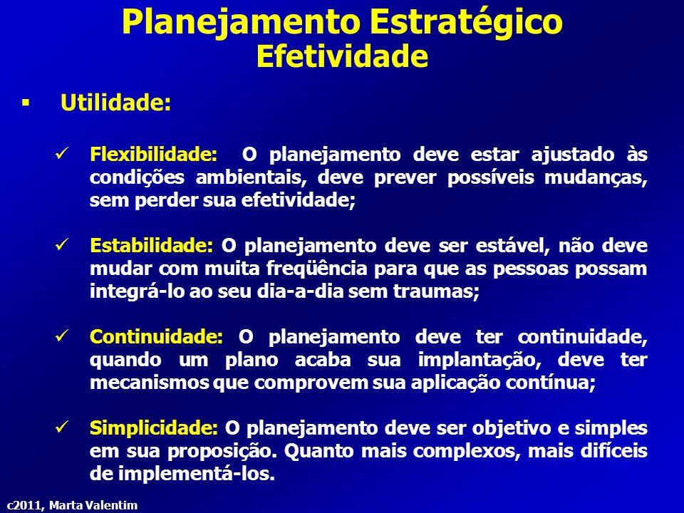 c2011, Marta Valentim Planejamento Estratégico Efetividade  Utilidade: Flexibilidade: O planejamento deve estar ajustado às condições ambientais, dev