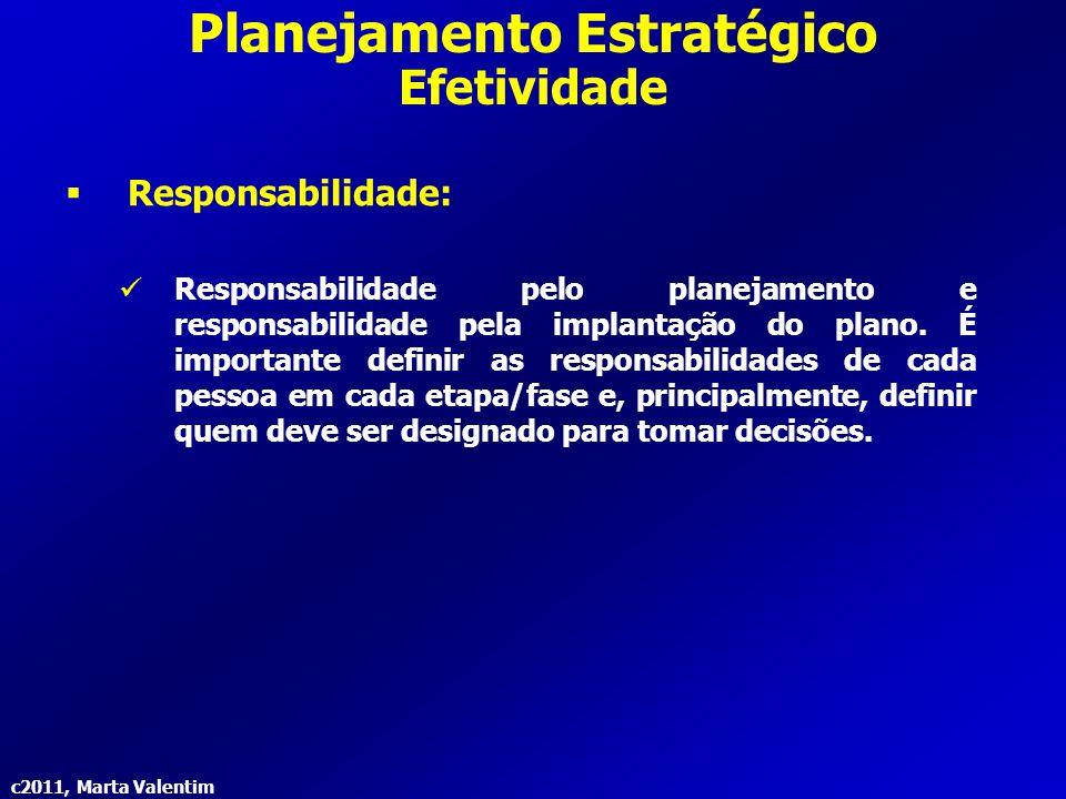 c2011, Marta Valentim Planejamento Estratégico Efetividade  Responsabilidade: Responsabilidade pelo planejamento e responsabilidade pela implantação