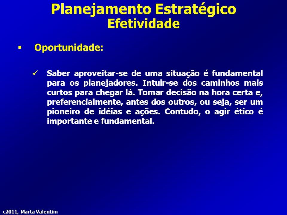 c2011, Marta Valentim Planejamento Estratégico Efetividade  Oportunidade: Saber aproveitar-se de uma situação é fundamental para os planejadores. Int