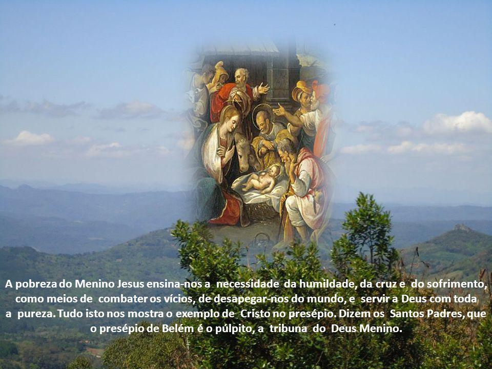 Não só o Menino Jesus como também a gruta, o presépio, os paninhos nos dizem que o caminho do céu é áspero e íngreme, e não há outro para nós, se nos