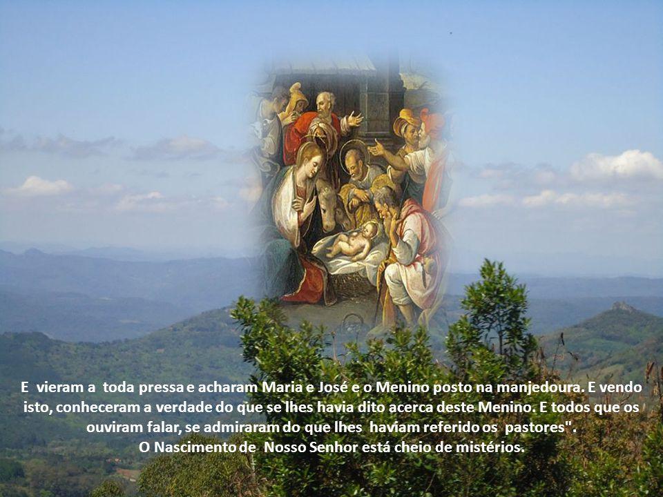 E vieram a toda pressa e acharam Maria e José e o Menino posto na manjedoura.