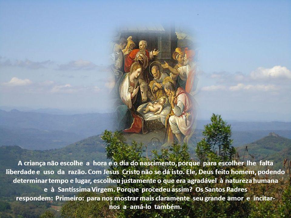 Considera em primeiro lugar, porque o Filho Unigênito de Deus quis vir ao mundo em tanta pobreza, em lugar tão desprezível, na estação de inverno, nas