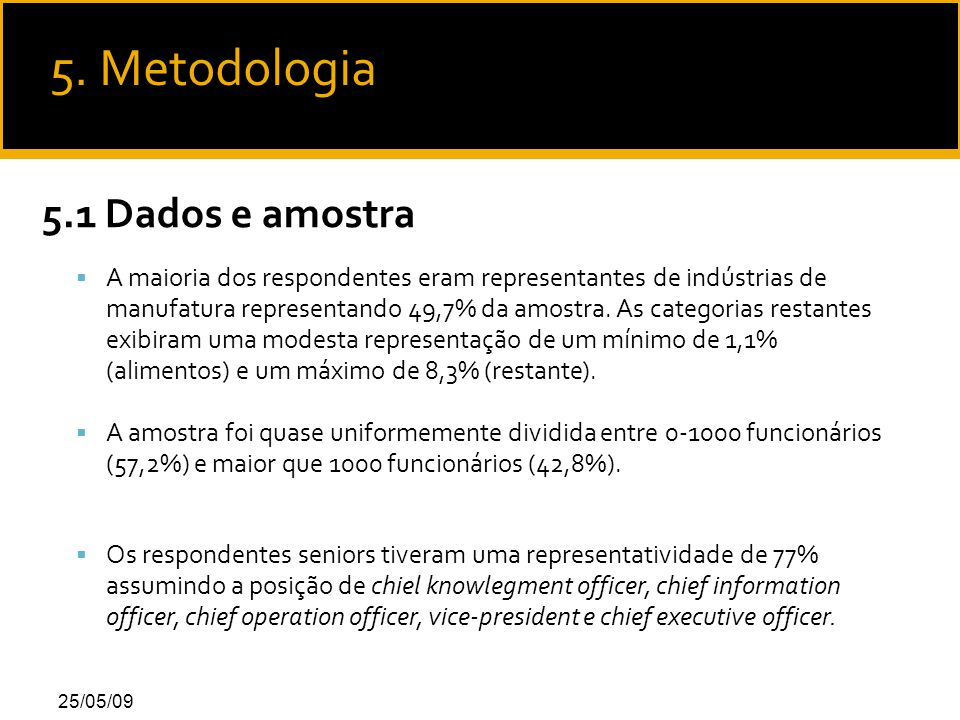 25/05/09 5.1 Dados e amostra  A maioria dos respondentes eram representantes de indústrias de manufatura representando 49,7% da amostra.