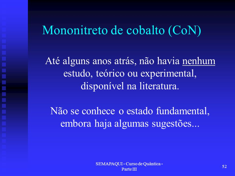 SEMAPAQUI - Curso de Quântica - Parte III 52 Mononitreto de cobalto (CoN) Até alguns anos atrás, não havia nenhum estudo, teórico ou experimental, dis
