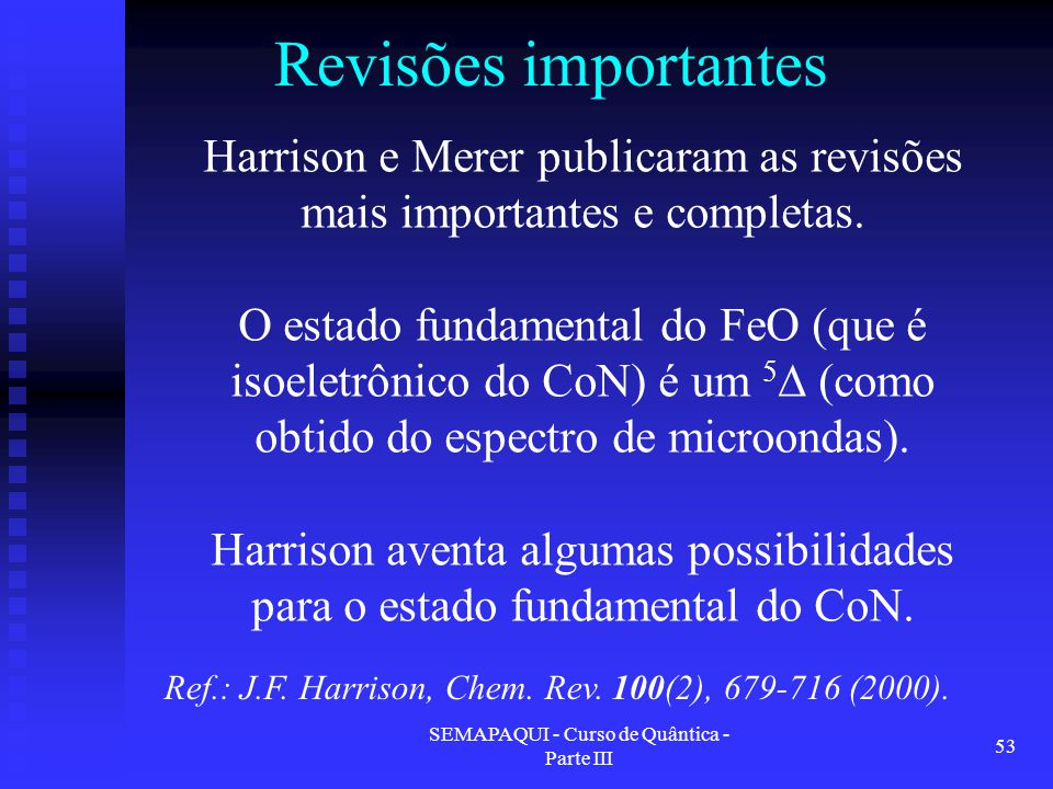 SEMAPAQUI - Curso de Quântica - Parte III 53 Revisões importantes Ref.: J.F. Harrison, Chem. Rev. 100(2), 679-716 (2000). Harrison e Merer publicaram