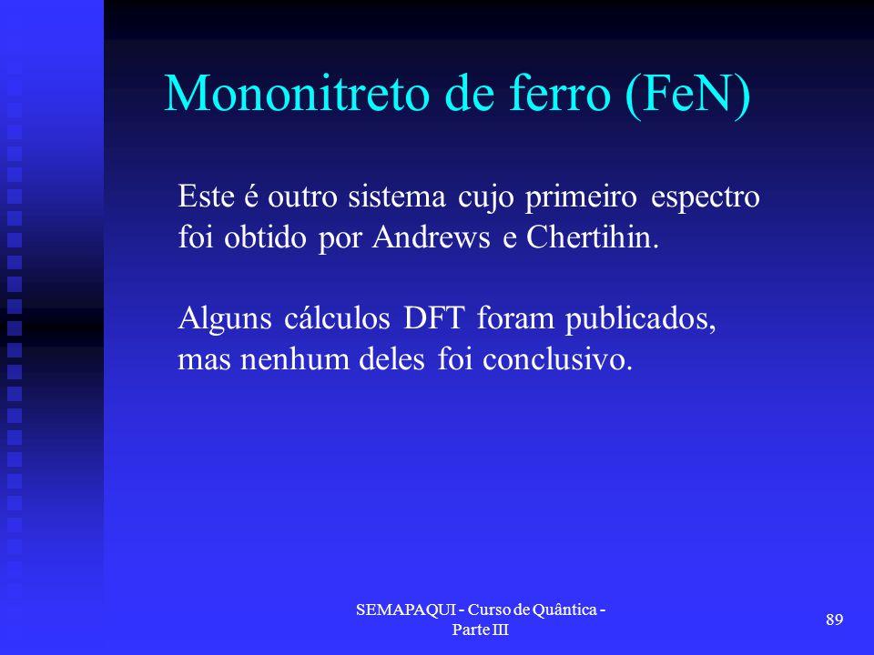 SEMAPAQUI - Curso de Quântica - Parte III 89 Mononitreto de ferro (FeN) Este é outro sistema cujo primeiro espectro foi obtido por Andrews e Chertihin.