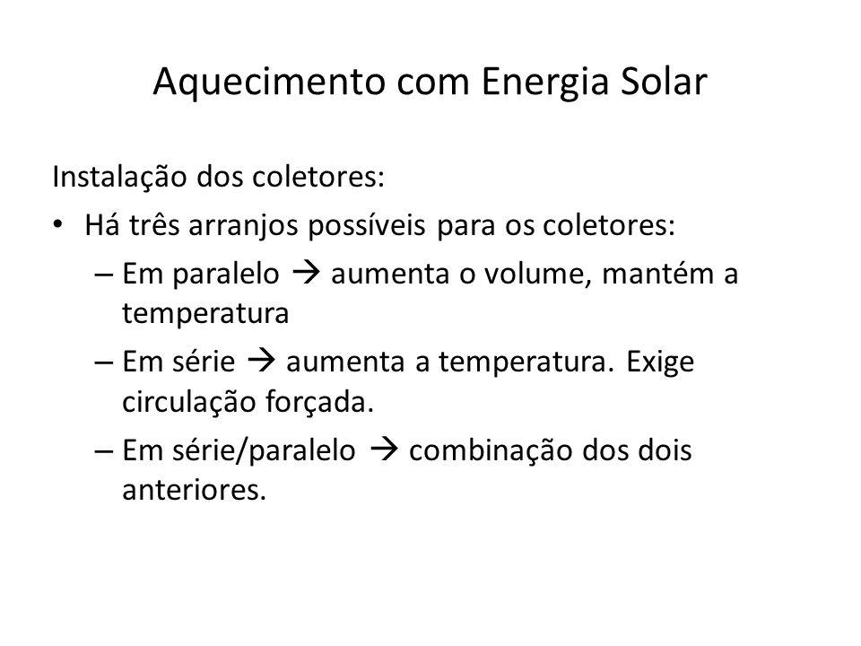 Aquecimento com Energia Solar Instalação dos coletores: Há três arranjos possíveis para os coletores: – Em paralelo  aumenta o volume, mantém a tempe