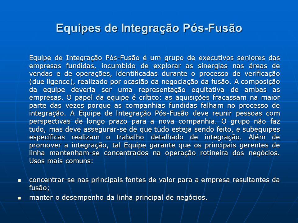 Equipes de Integração Pós-Fusão Equipe de Integração Pós-Fusão é um grupo de executivos seniores das empresas fundidas, incumbido de explorar as sinergias nas áreas de vendas e de operações, identificadas durante o processo de verificação (due ligence), realizado por ocasião da negociação da fusão.