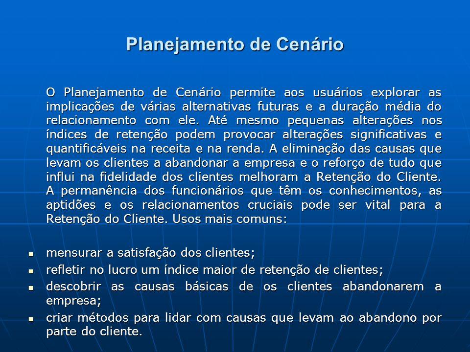 Planejamento de Cenário O Planejamento de Cenário permite aos usuários explorar as implicações de várias alternativas futuras e a duração média do relacionamento com ele.