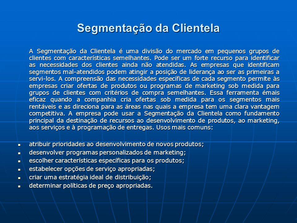 Segmentação da Clientela A Segmentação da Clientela é uma divisão do mercado em pequenos grupos de clientes com características semelhantes.