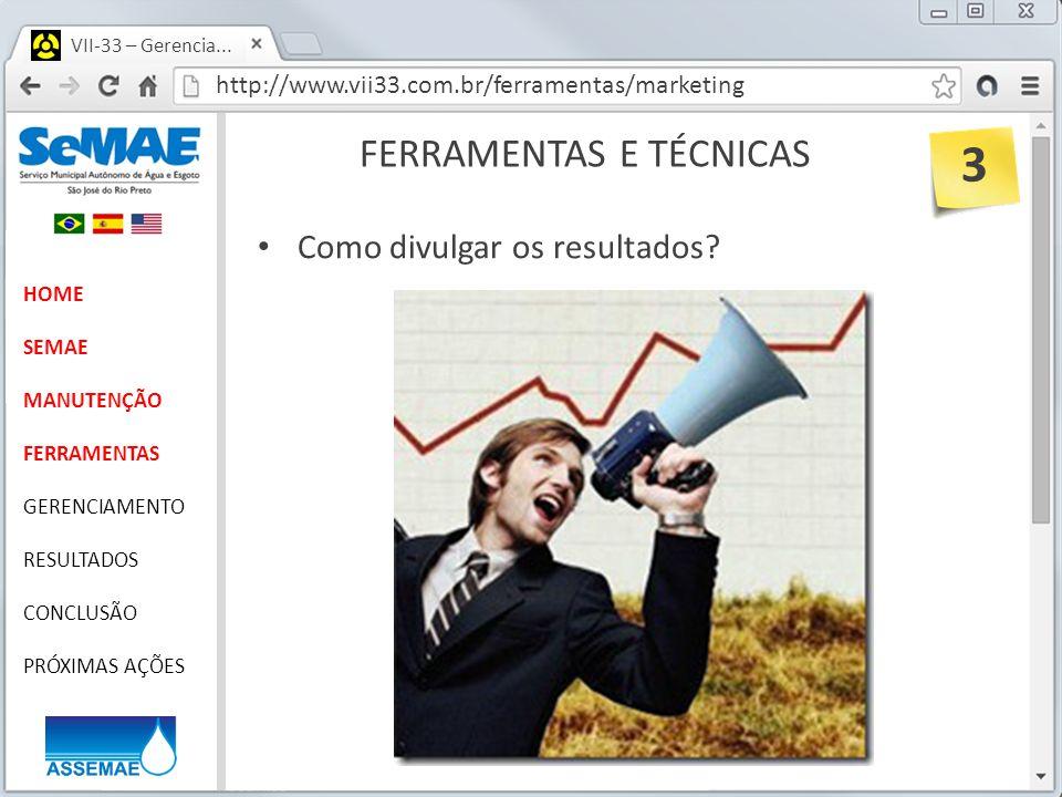 http://www.vii33.com.br/ferramentas/marketing VII-33 – Gerencia... FERRAMENTAS E TÉCNICAS HOME SEMAE MANUTENÇÃO FERRAMENTAS GERENCIAMENTO RESULTADOS C
