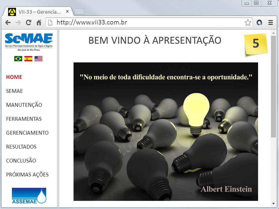 http://www.vii33.com.br VII-33 – Gerencia... BEM VINDO À APRESENTAÇÃO HOME SEMAE MANUTENÇÃO FERRAMENTAS GERENCIAMENTO RESULTADOS CONCLUSÃO PRÓXIMAS AÇ