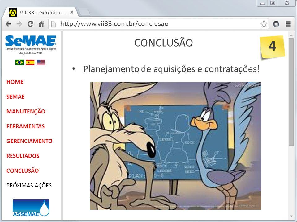 http://www.vii33.com.br/conclusao VII-33 – Gerencia... CONCLUSÃO HOME SEMAE MANUTENÇÃO FERRAMENTAS GERENCIAMENTO RESULTADOS CONCLUSÃO PRÓXIMAS AÇÕES P