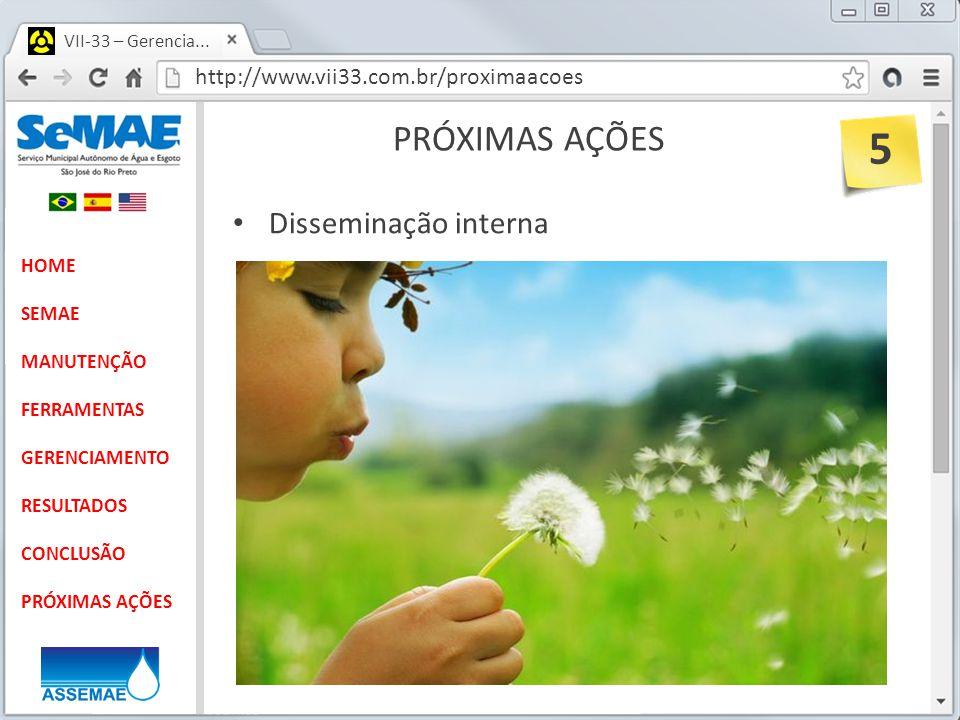 http://www.vii33.com.br/proximaacoes VII-33 – Gerencia... PRÓXIMAS AÇÕES HOME SEMAE MANUTENÇÃO FERRAMENTAS GERENCIAMENTO RESULTADOS CONCLUSÃO PRÓXIMAS