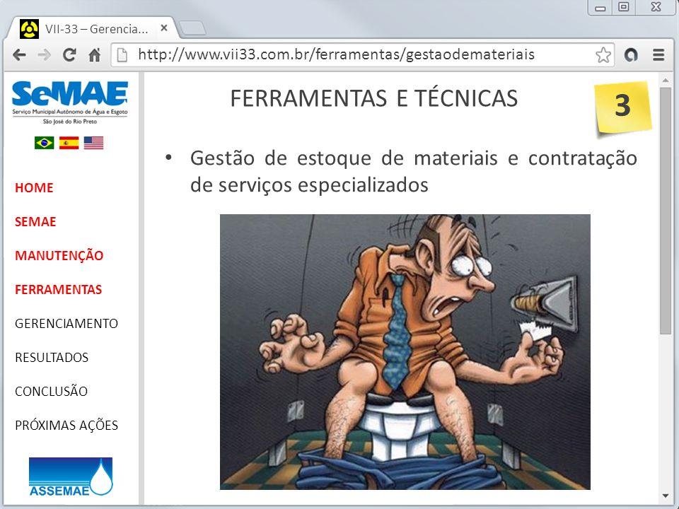 http://www.vii33.com.br/ferramentas/gestaodemateriais VII-33 – Gerencia... FERRAMENTAS E TÉCNICAS HOME SEMAE MANUTENÇÃO FERRAMENTAS GERENCIAMENTO RESU