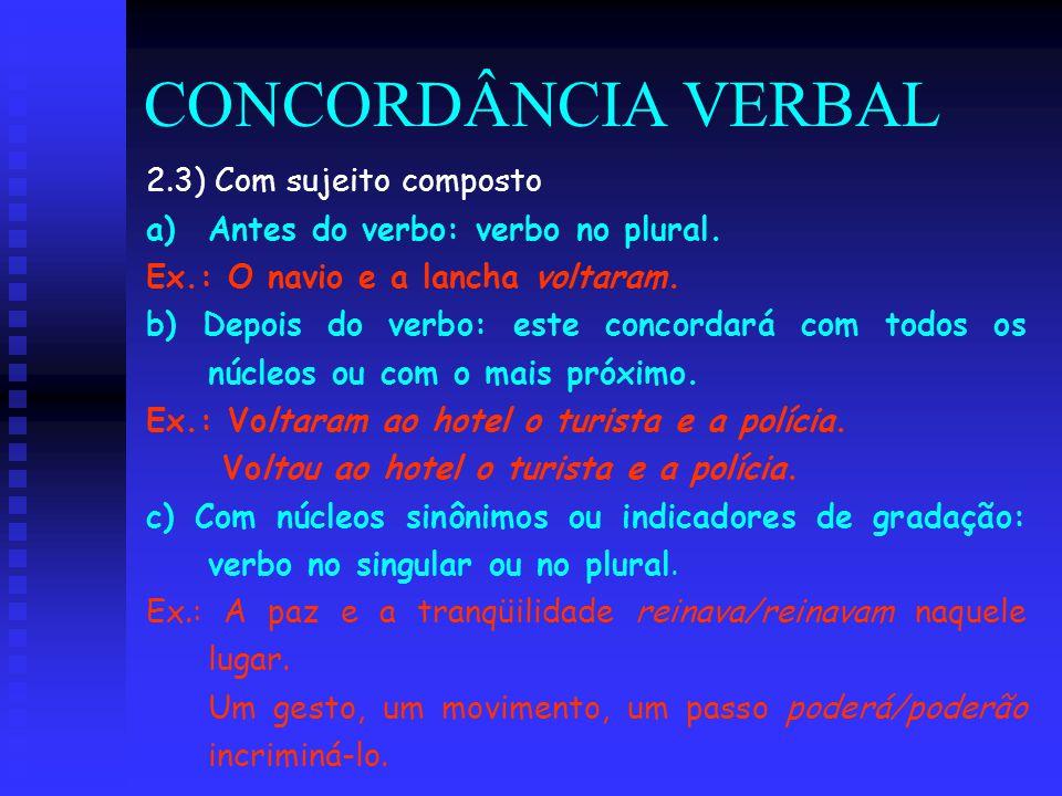 CONCORDÂNCIA VERBAL 2.3) Com sujeito composto a) a)Antes do verbo: verbo no plural. Ex.: O navio e a lancha voltaram. b) Depois do verbo: este concord