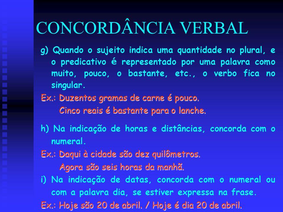 CONCORDÂNCIA VERBAL g) Quando o sujeito indica uma quantidade no plural, e o predicativo é representado por uma palavra como muito, pouco, o bastante,