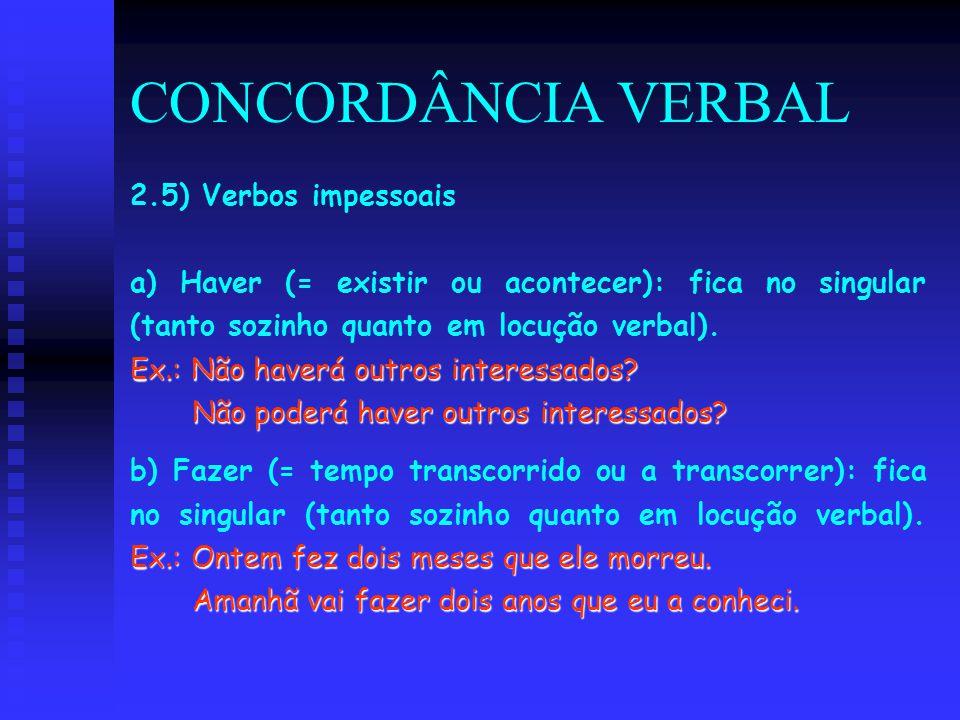 CONCORDÂNCIA VERBAL 2.5) Verbos impessoais a) Haver (= existir ou acontecer): fica no singular (tanto sozinho quanto em locução verbal). Ex.: Não have