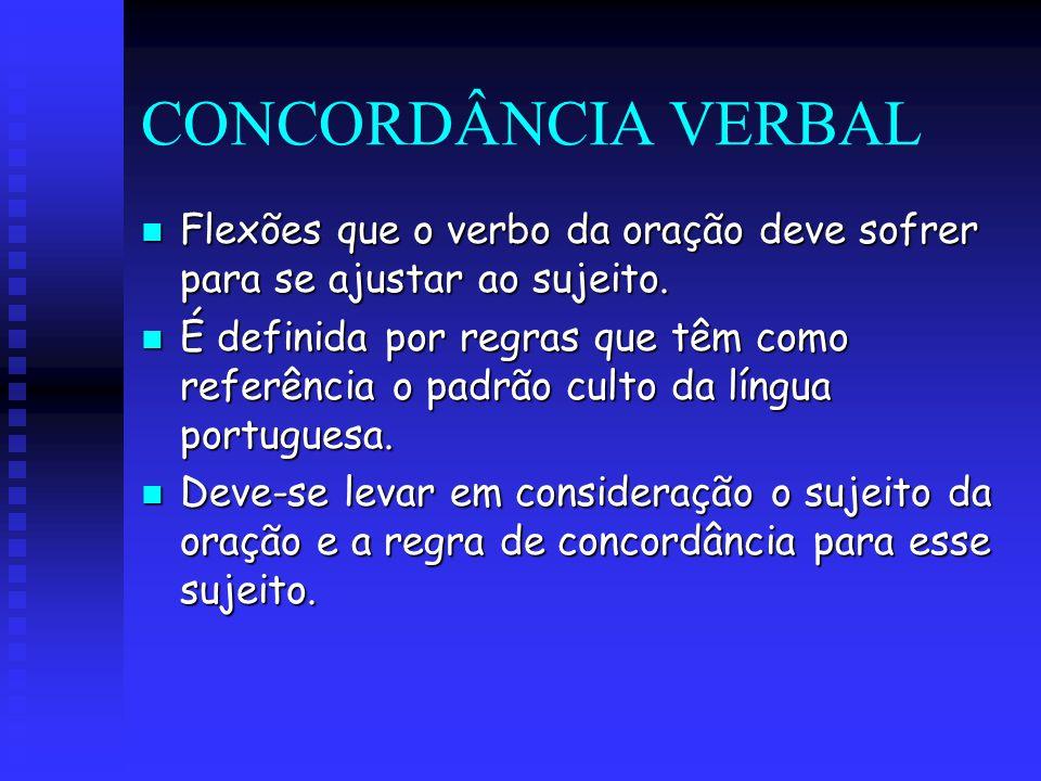 CONCORDÂNCIA VERBAL Flexões que o verbo da oração deve sofrer para se ajustar ao sujeito. Flexões que o verbo da oração deve sofrer para se ajustar ao
