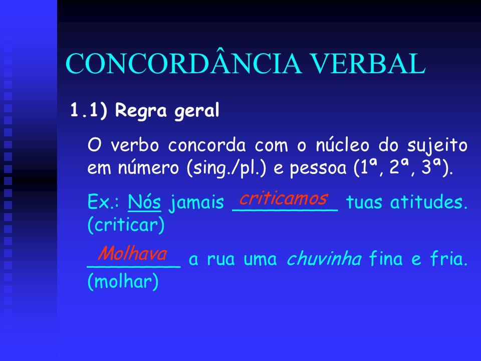 CONCORDÂNCIA VERBAL 1.1) Regra geral O verbo concorda com o núcleo do sujeito em número (sing./pl.) e pessoa (1ª, 2ª, 3ª). Ex.: Nós jamais _________ t