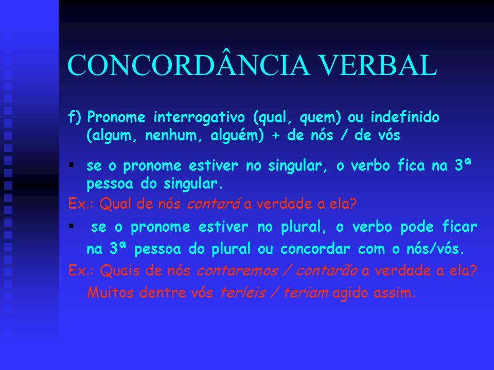 CONCORDÂNCIA VERBAL f) Pronome interrogativo (qual, quem) ou indefinido (algum, nenhum, alguém) + de nós / de vós   se o pronome estiver no singular