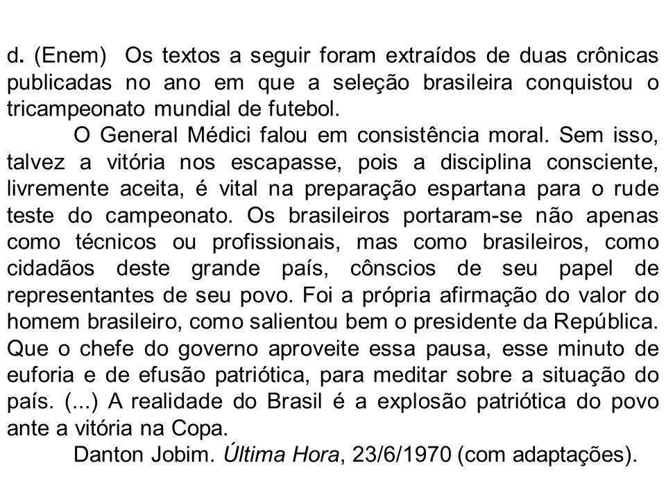 d. (Enem) Os textos a seguir foram extraídos de duas crônicas publicadas no ano em que a seleção brasileira conquistou o tricampeonato mundial de fute