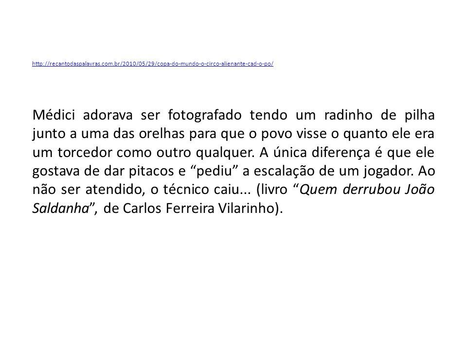 http://recantodaspalavras.com.br/2010/05/29/copa-do-mundo-o-circo-alienante-cad-o-po/ Médici adorava ser fotografado tendo um radinho de pilha junto a