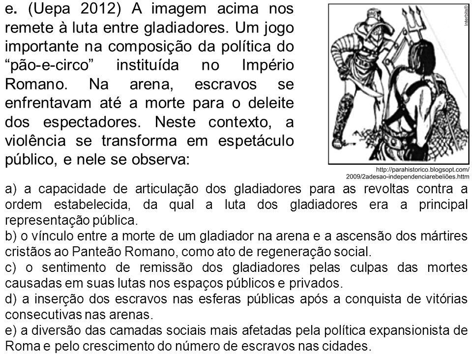 """e. (Uepa 2012) A imagem acima nos remete à luta entre gladiadores. Um jogo importante na composição da política do """"pão-e-circo"""" instituída no Império"""