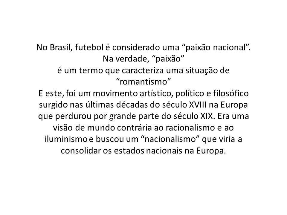 """No Brasil, futebol é considerado uma """"paixão nacional"""". Na verdade, """"paixão"""" é um termo que caracteriza uma situação de """"romantismo"""" E este, foi um mo"""