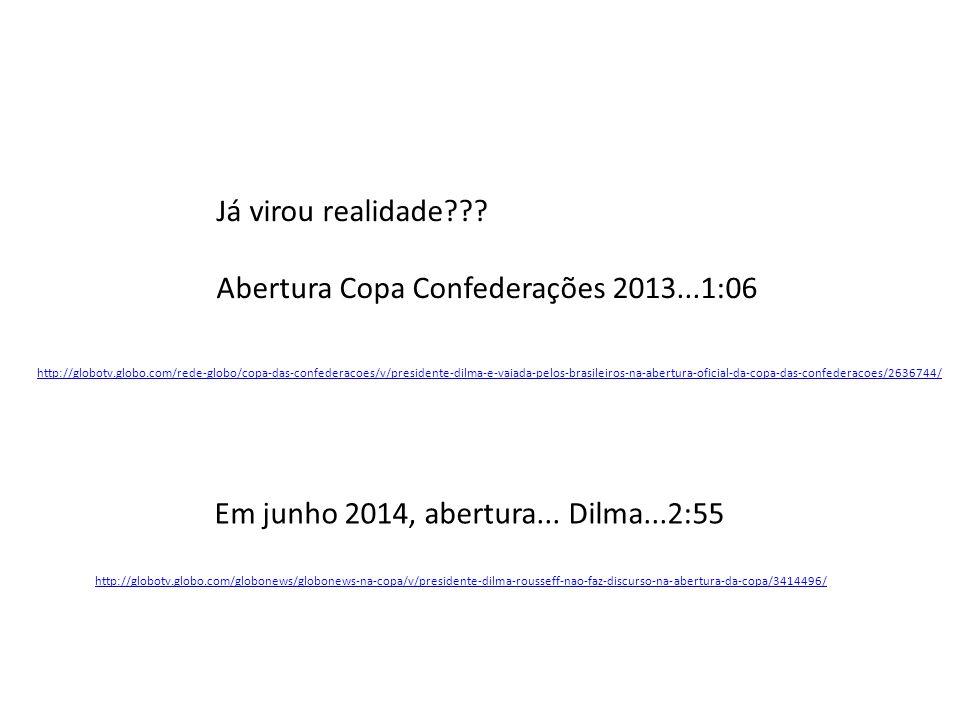 Em junho 2014, abertura... Dilma...2:55 http://globotv.globo.com/globonews/globonews-na-copa/v/presidente-dilma-rousseff-nao-faz-discurso-na-abertura-