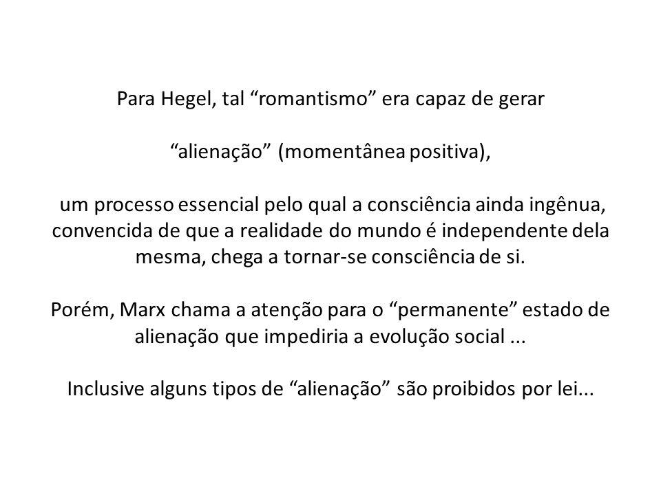 """Para Hegel, tal """"romantismo"""" era capaz de gerar """"alienação"""" (momentânea positiva), um processo essencial pelo qual a consciência ainda ingênua, conven"""