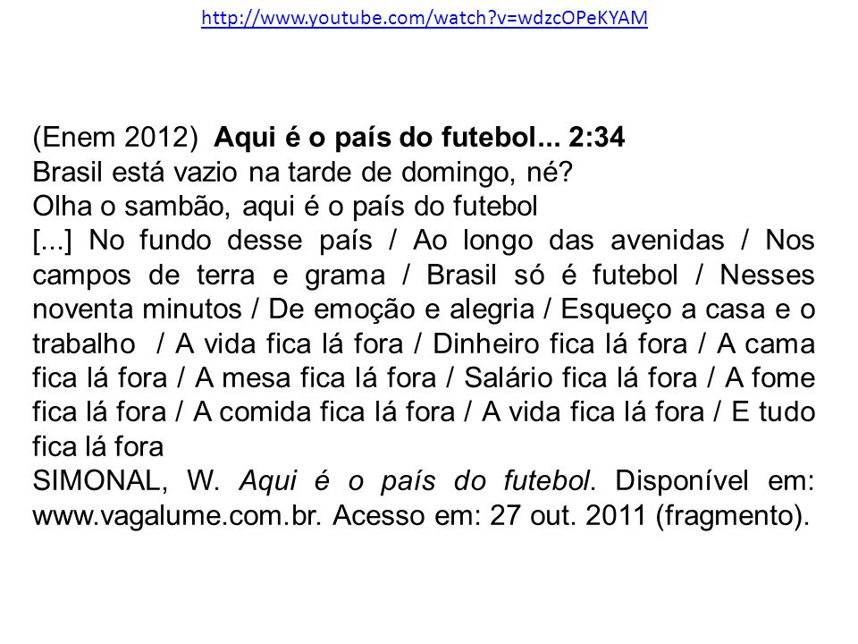 (Enem 2012) Aqui é o país do futebol... 2:34 Brasil está vazio na tarde de domingo, né? Olha o sambão, aqui é o país do futebol [...] No fundo desse p