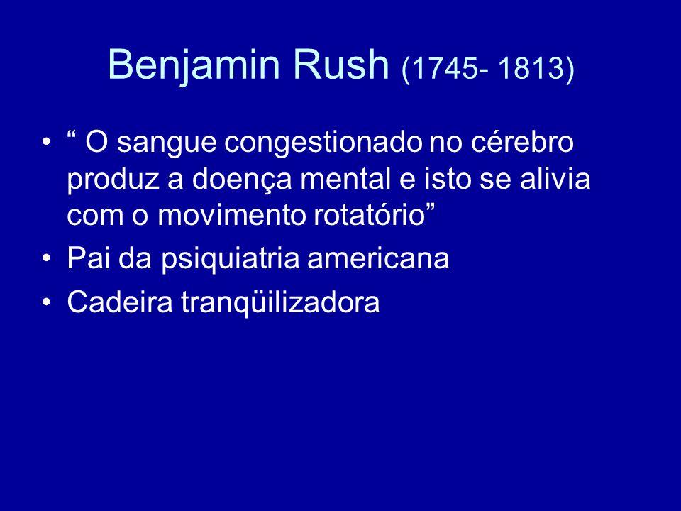 """Benjamin Rush (1745- 1813) """" O sangue congestionado no cérebro produz a doença mental e isto se alivia com o movimento rotatório"""" Pai da psiquiatria a"""