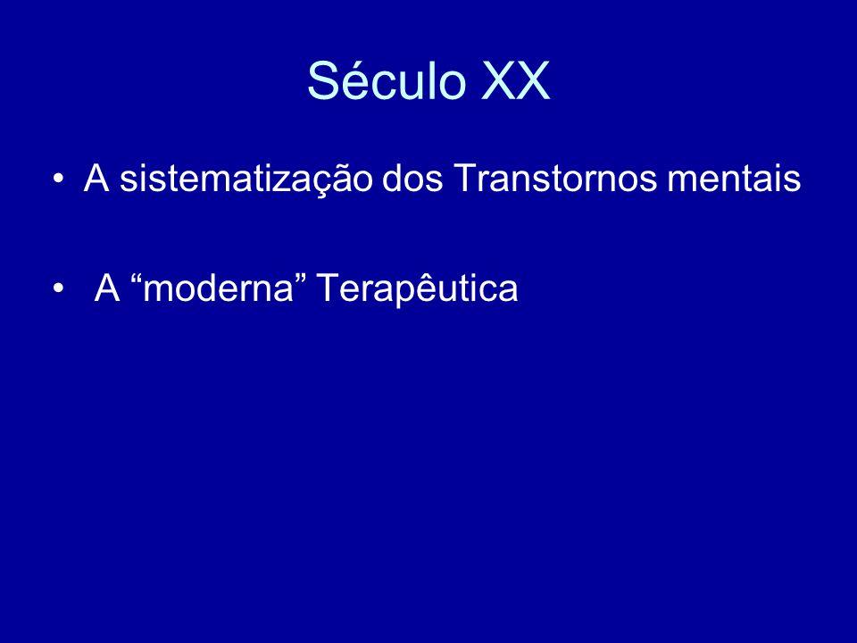 """Século XX A sistematização dos Transtornos mentais A """"moderna"""" Terapêutica"""