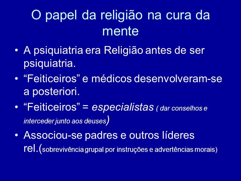 """O papel da religião na cura da mente A psiquiatria era Religião antes de ser psiquiatria. """"Feiticeiros"""" e médicos desenvolveram-se a posteriori. """"Feit"""