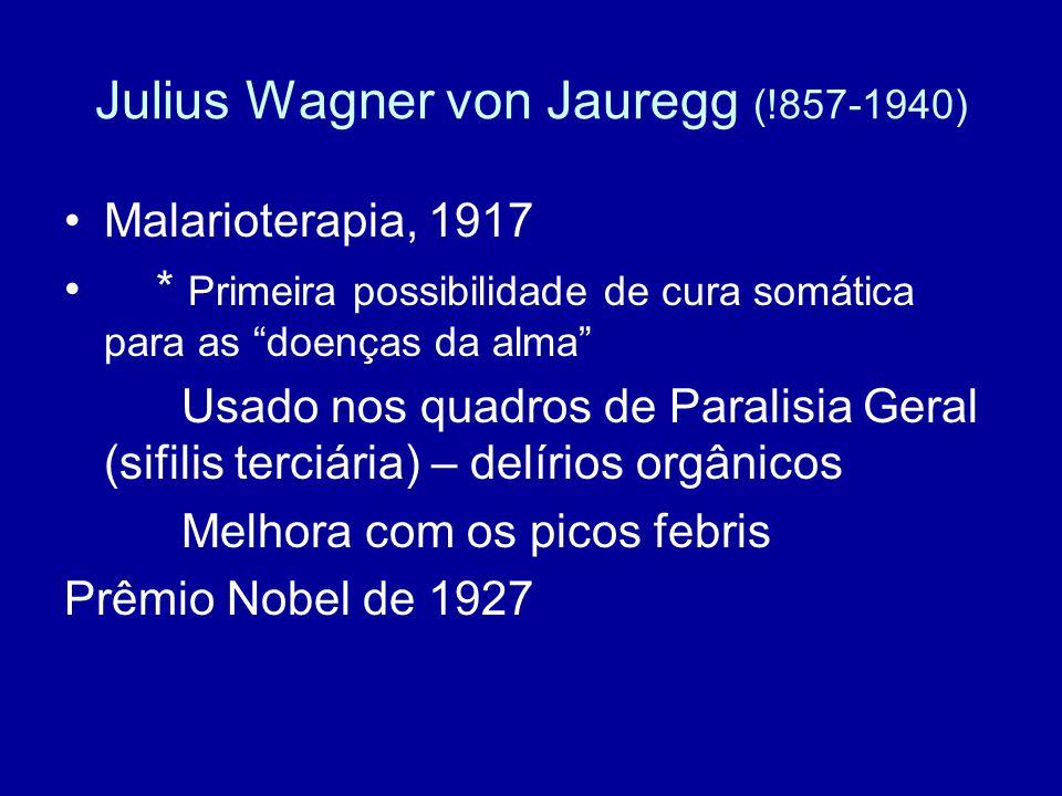 """Julius Wagner von Jauregg (!857-1940) Malarioterapia, 1917 * Primeira possibilidade de cura somática para as """"doenças da alma"""" Usado nos quadros de Pa"""