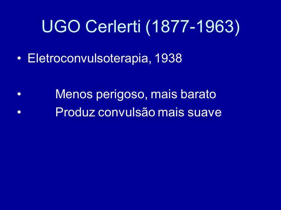 UGO Cerlerti (1877-1963) Eletroconvulsoterapia, 1938 Menos perigoso, mais barato Produz convulsão mais suave