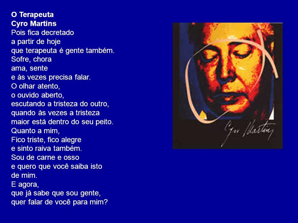 O Terapeuta Cyro Martins Pois fica decretado a partir de hoje que terapeuta é gente também. Sofre, chora ama, sente e às vezes precisa falar. O olhar